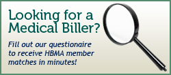 Looking for a Medical Biller? Fill out our questionaire to receive HBMA member matches in minutes!